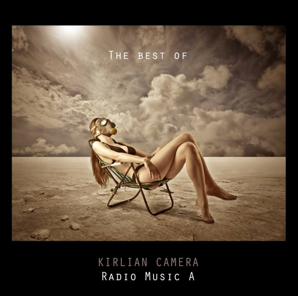 KIRLIAN CAMERA - Radio Music A (Best Of) CD 2015
