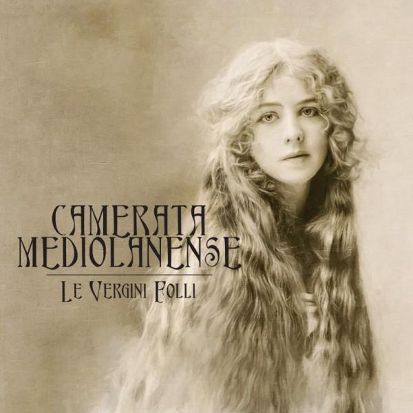 CAMERATA MEDIOLANENSE - Le Vergini Folli CD Digi (2017)