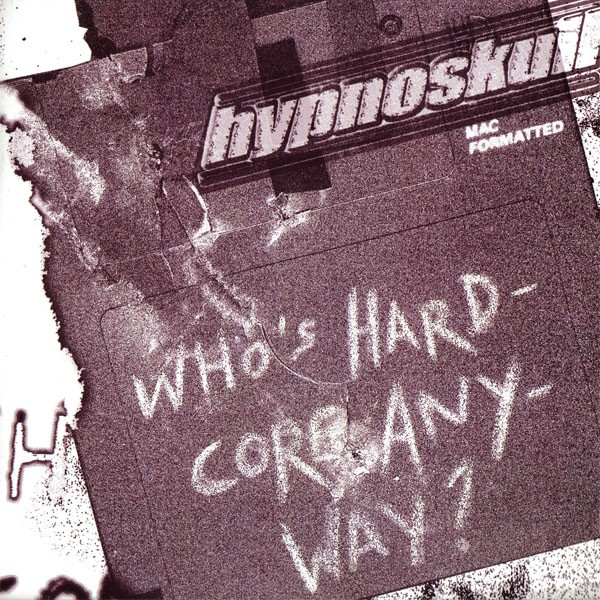 Hypnoskull - Who's Hardcore Anyway 7""