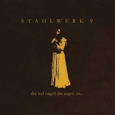 Stahlwerk 9 - Der Tod Nagelt Die Augen Zu CD (2nd 2006)