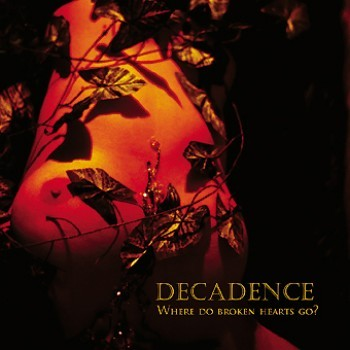 DECADENCE - Where Do Broken Hearts Go? CD