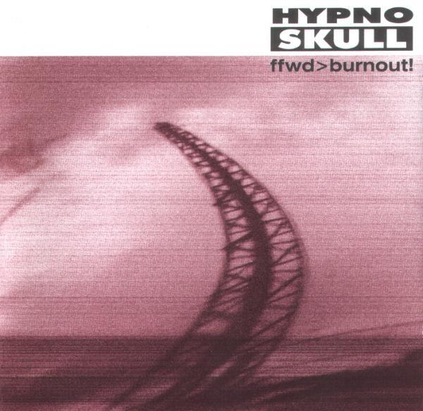 Hypnoskull - Fast Forward > Burnout CD (1999)