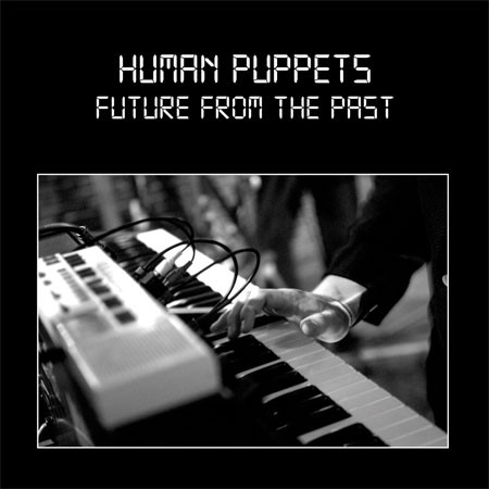 HUMAN PUPPETS - Future From The Past (best of) CD (Lim500) RAR