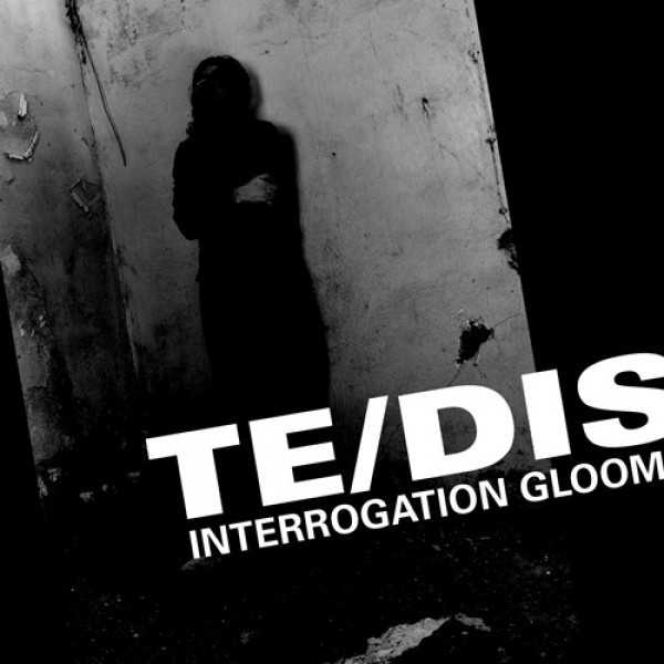 Te/DIS ‎– Interrogation Gloom CD (2017)