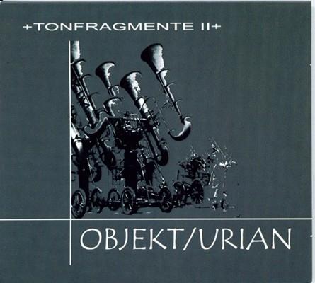 Objekt/Urian - Tonfragmente II CD (Ltd)