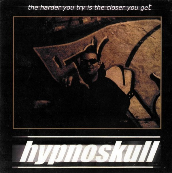 Hypnoskull - The Harder You Try Is The Closer You Get 7""