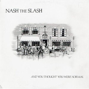Nash The Slash – And You Thought You Were Normal LP