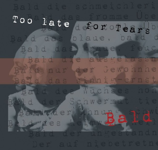 TOO LATE FOR TEARS - Bald (Lim100) 2017