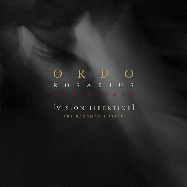 ORDO ROSARIUS EQUILIBRIO - [Vision:Libertine] - The Hangman's Triad 2 CD Digi 2016