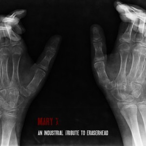 Mary X - An Industrial Tribute to Eraserhead CD