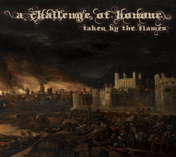 A CHALLENGE OF HONOUR - Taken By The Flames CD 2014