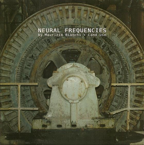Maurizio Bianchi + Land Use – Neural Frequencies CD (Lim500)