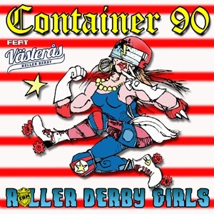 Container 90 – Roller Derby Girls CD Lim500