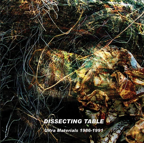Dissecting Table - Ultra Materials 1986-1991 2CD (Lim500)