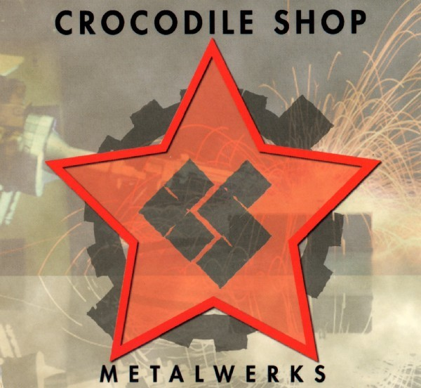 Crocodile Shop – Metalwerks CD (1997)