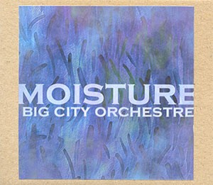 Big City Orchestre - Moisture CDr (Lim150)