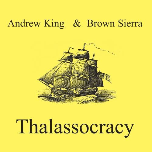 Andrew King & Brown Sierra - Thalassocracy CD (+signed)