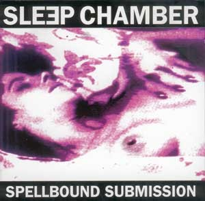 Sleep Chamber - Spellbound Submission CD (1991)