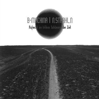 B-Machina / N.Strahl.N - Aufrecht Im Trüben Schlamm Der Zeit CD