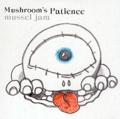 Mushroom's Patience - Mussel Jam 7 (Lim400)
