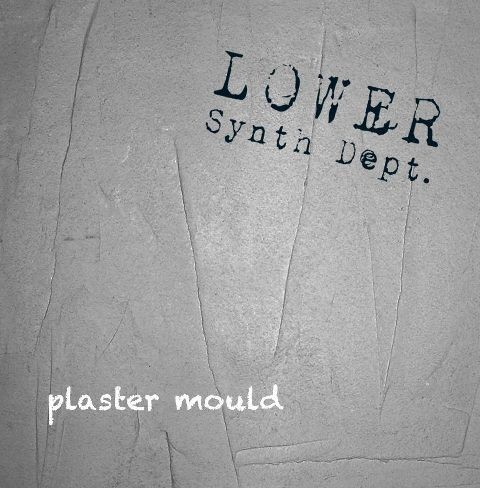 Lower Synth Department - Plaster Mould LP (2012)