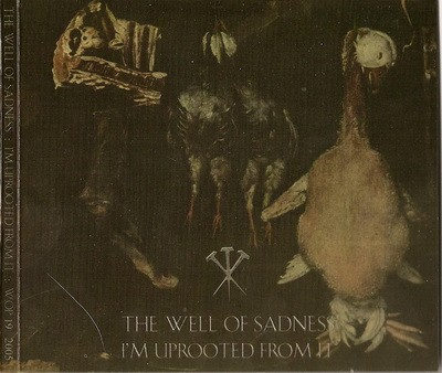 The Well of Sadness - I'm Uprooted From It CD (Lim515)