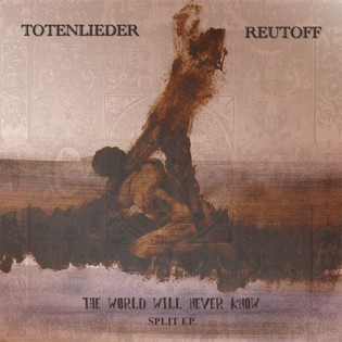Reutoff / Totenlieder - The World will never know (Lim524) 2003