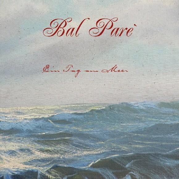BAL PARE - Ein Tag Am Meer CD 2013